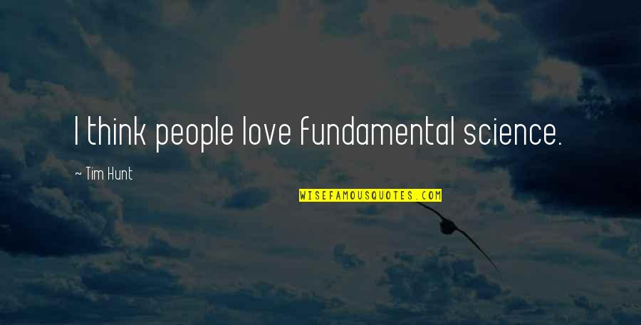 Toldme Quotes By Tim Hunt: I think people love fundamental science.
