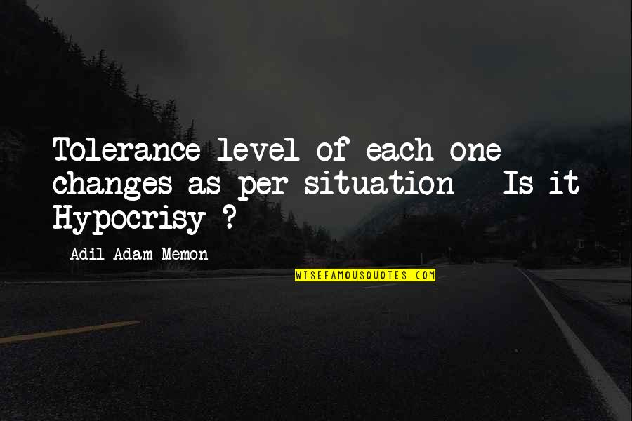 Tolerance Level Quotes By Adil Adam Memon: Tolerance level of each one changes as per
