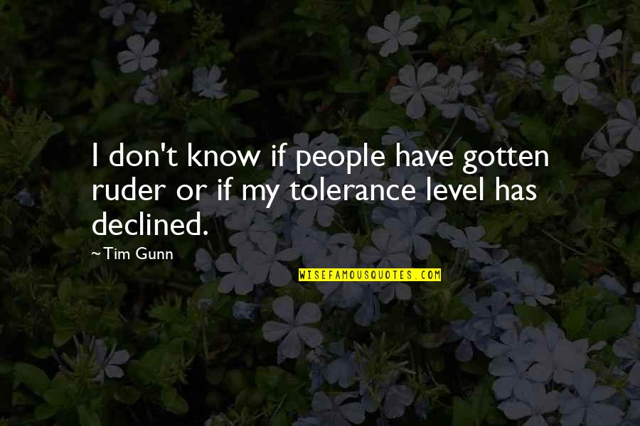 Tolerance Level Quotes By Tim Gunn: I don't know if people have gotten ruder