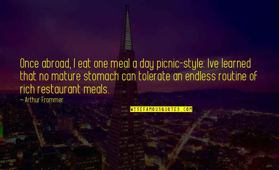Tolerate Quotes By Arthur Frommer: Once abroad, I eat one meal a day
