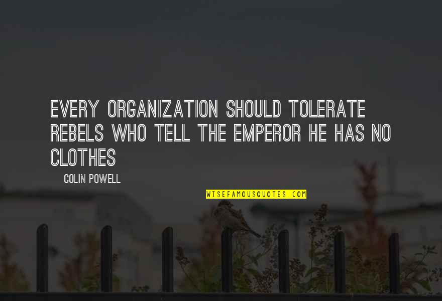 Tolerate Quotes By Colin Powell: Every organization should tolerate rebels who tell the