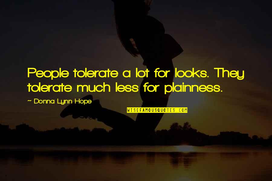 Tolerate Quotes By Donna Lynn Hope: People tolerate a lot for looks. They tolerate