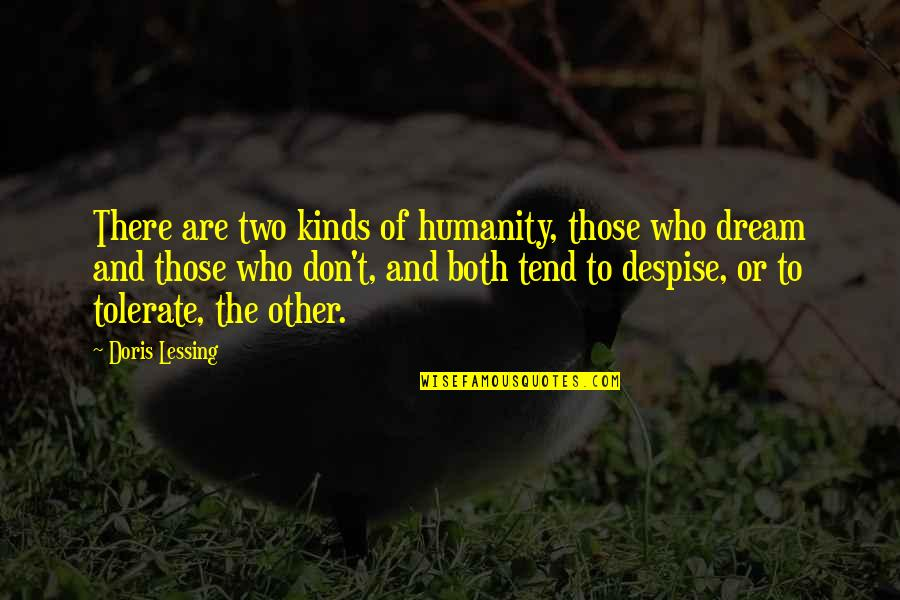 Tolerate Quotes By Doris Lessing: There are two kinds of humanity, those who