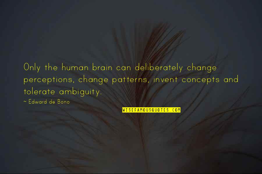 Tolerate Quotes By Edward De Bono: Only the human brain can deliberately change perceptions,