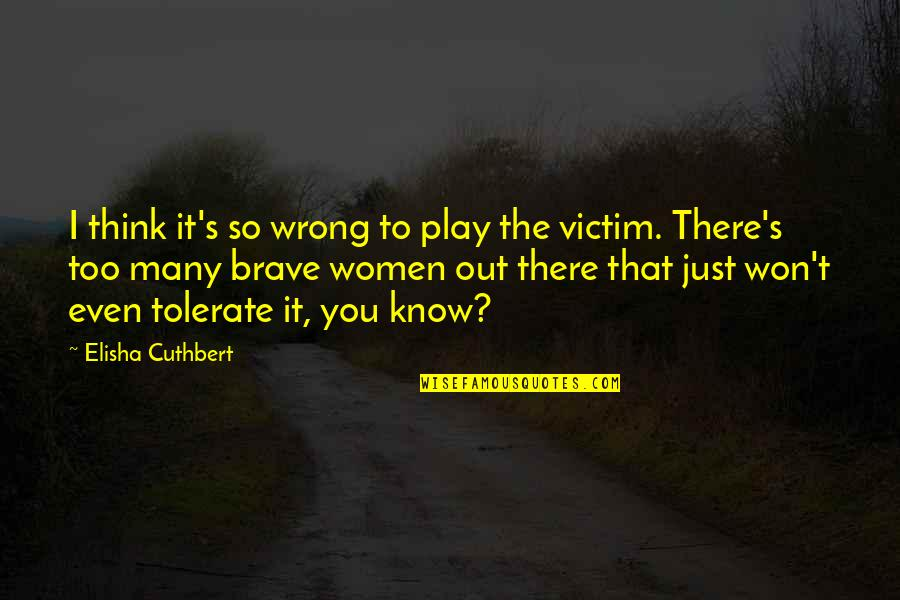 Tolerate Quotes By Elisha Cuthbert: I think it's so wrong to play the