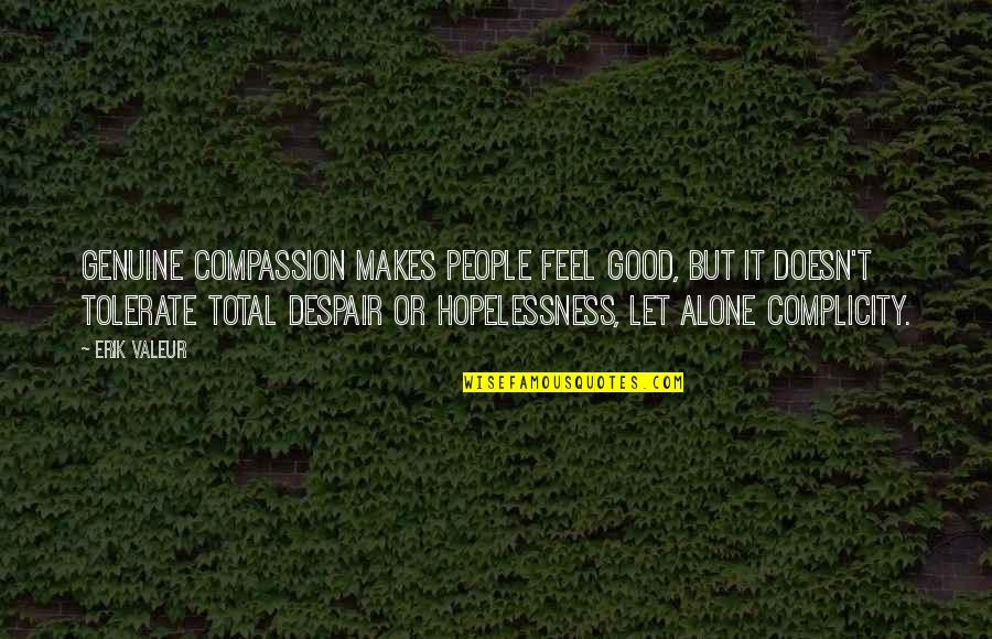 Tolerate Quotes By Erik Valeur: Genuine compassion makes people feel good, but it