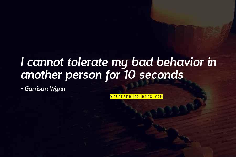 Tolerate Quotes By Garrison Wynn: I cannot tolerate my bad behavior in another