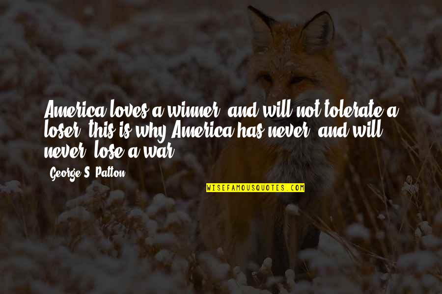 Tolerate Quotes By George S. Patton: America loves a winner, and will not tolerate