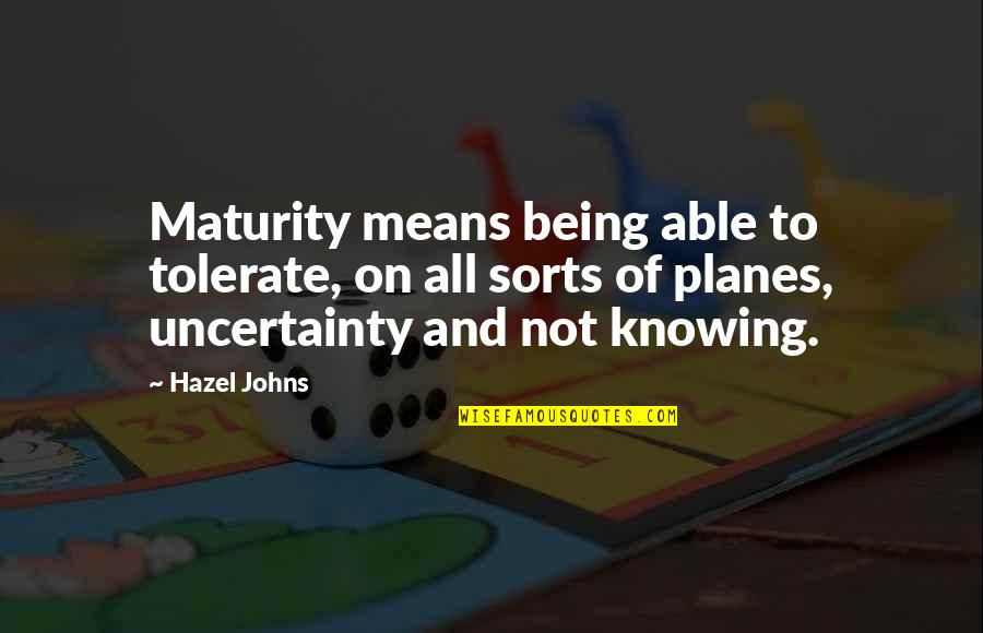 Tolerate Quotes By Hazel Johns: Maturity means being able to tolerate, on all