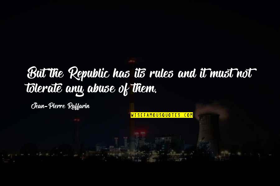 Tolerate Quotes By Jean-Pierre Raffarin: But the Republic has its rules and it