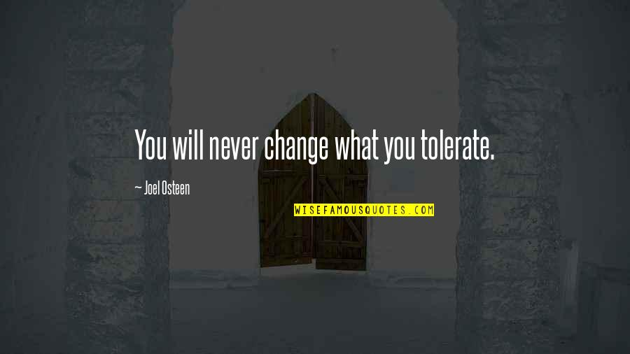 Tolerate Quotes By Joel Osteen: You will never change what you tolerate.