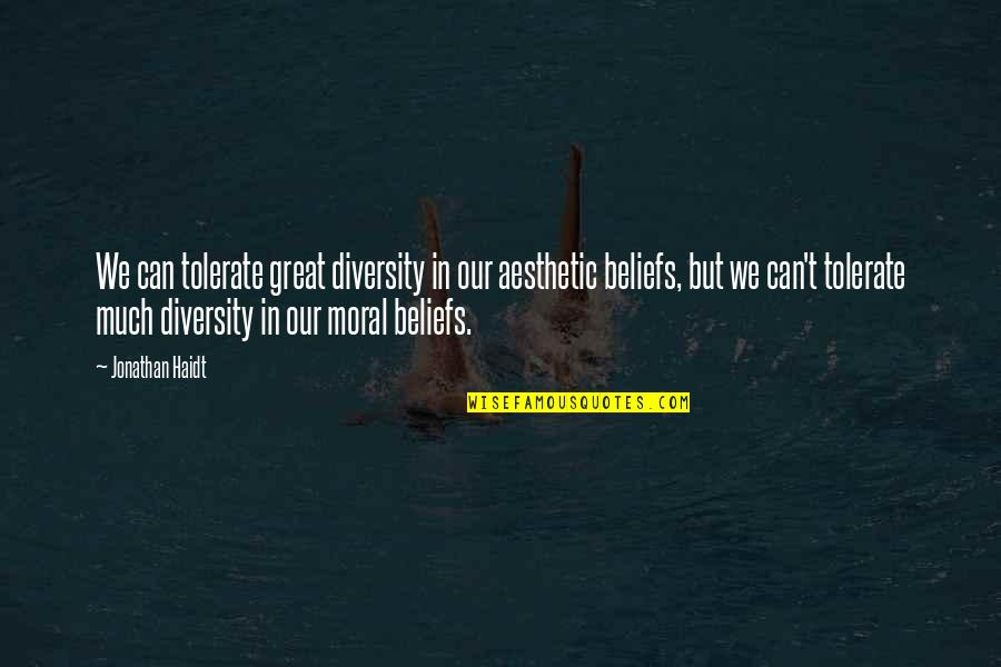 Tolerate Quotes By Jonathan Haidt: We can tolerate great diversity in our aesthetic