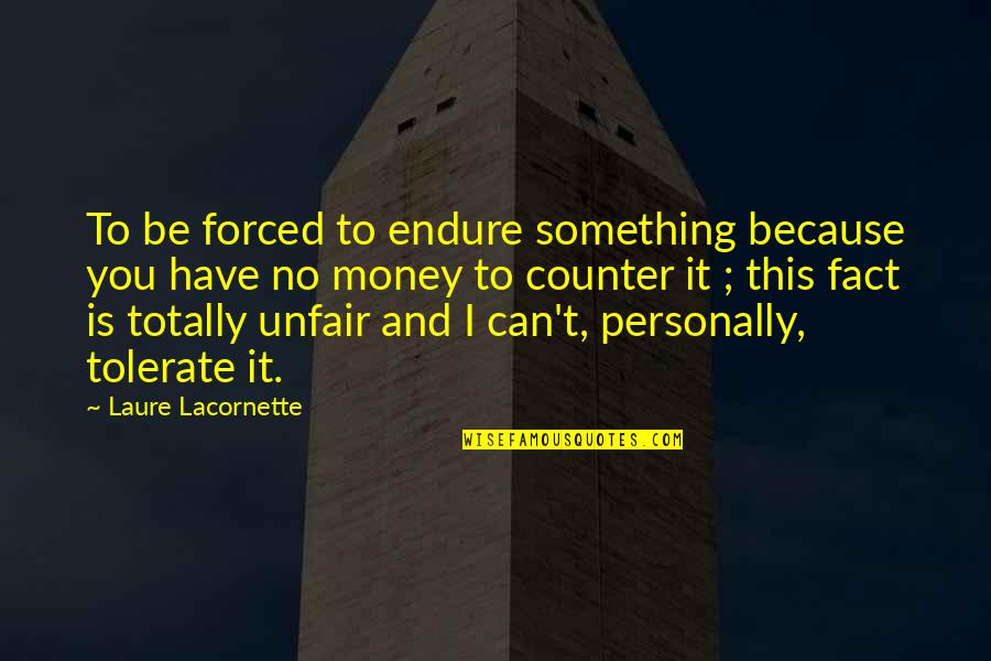 Tolerate Quotes By Laure Lacornette: To be forced to endure something because you