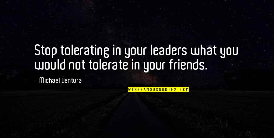 Tolerate Quotes By Michael Ventura: Stop tolerating in your leaders what you would
