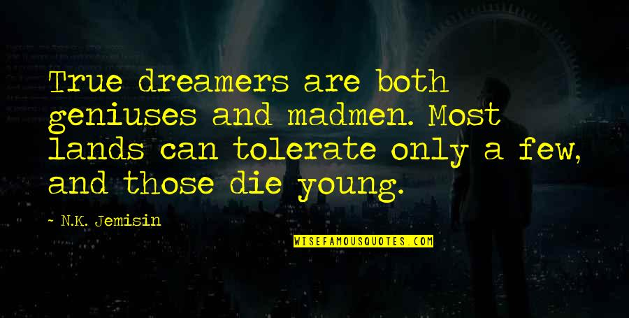 Tolerate Quotes By N.K. Jemisin: True dreamers are both geniuses and madmen. Most