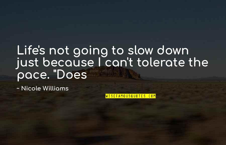 Tolerate Quotes By Nicole Williams: Life's not going to slow down just because
