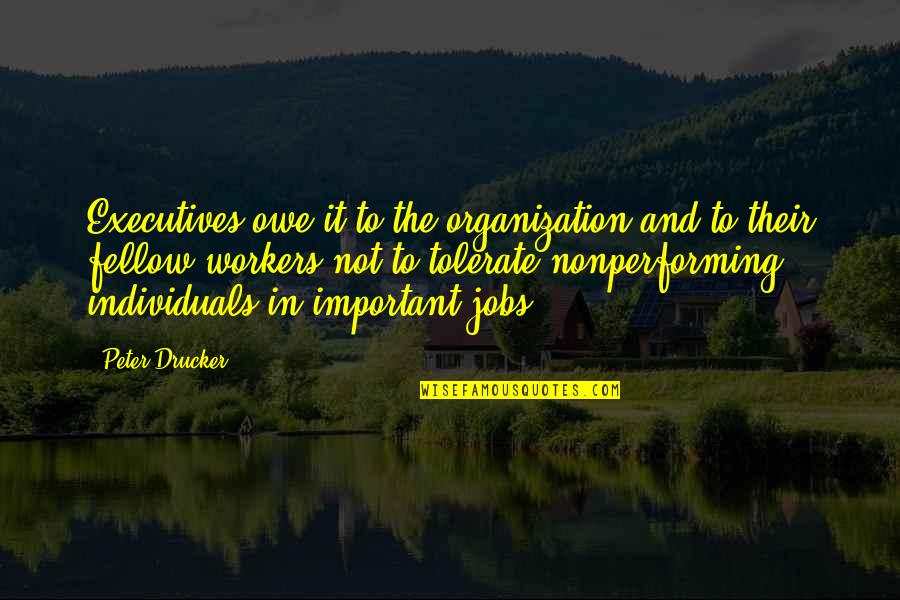 Tolerate Quotes By Peter Drucker: Executives owe it to the organization and to