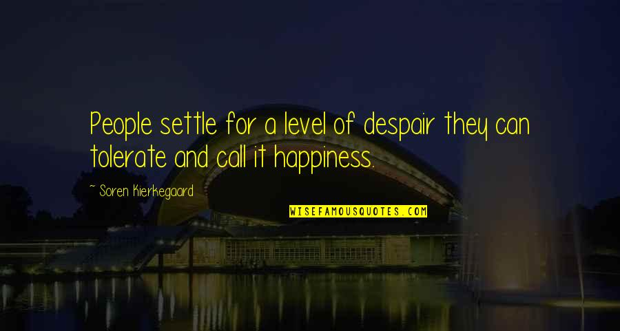Tolerate Quotes By Soren Kierkegaard: People settle for a level of despair they