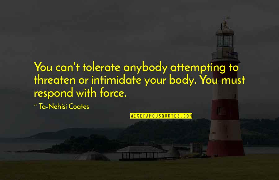 Tolerate Quotes By Ta-Nehisi Coates: You can't tolerate anybody attempting to threaten or