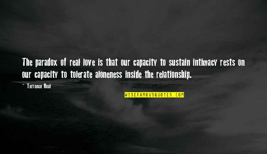 Tolerate Quotes By Terrence Real: The paradox of real love is that our
