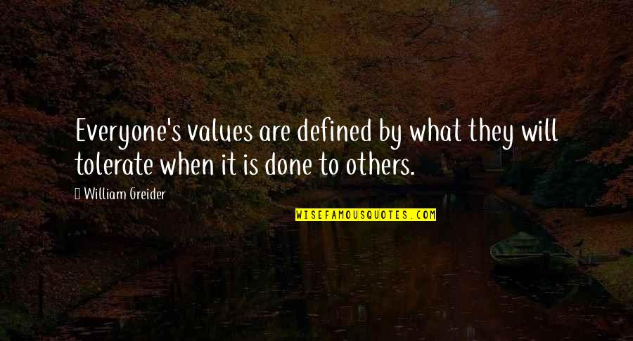 Tolerate Quotes By William Greider: Everyone's values are defined by what they will