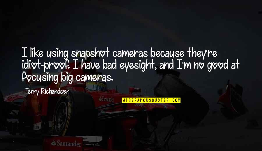 Tolkein Quotes By Terry Richardson: I like using snapshot cameras because they're idiot-proof.