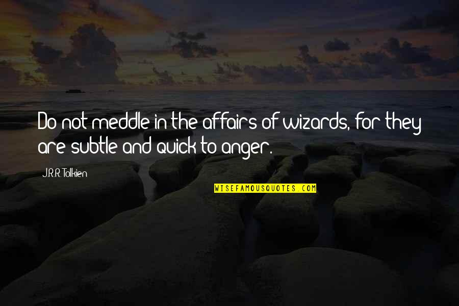 Tolkien Wizards Quotes By J.R.R. Tolkien: Do not meddle in the affairs of wizards,