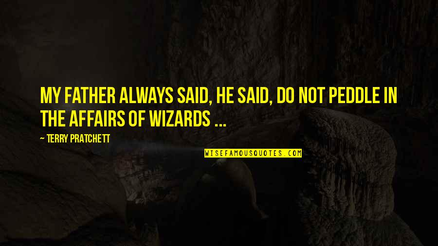 Tolkien Wizards Quotes By Terry Pratchett: My father always said, he said, Do not