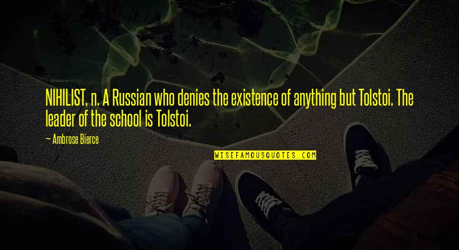 Tolstoi's Quotes By Ambrose Bierce: NIHILIST, n. A Russian who denies the existence