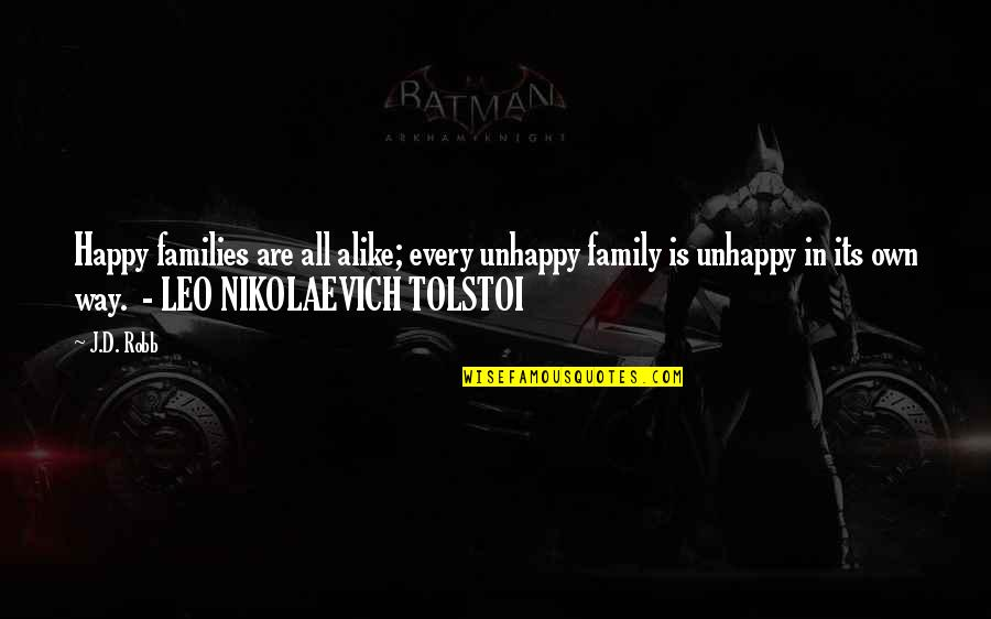 Tolstoi's Quotes By J.D. Robb: Happy families are all alike; every unhappy family