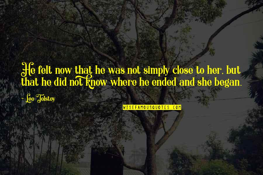 Tolstoy Quotes By Leo Tolstoy: He felt now that he was not simply