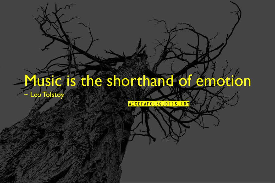 Tolstoy Quotes By Leo Tolstoy: Music is the shorthand of emotion