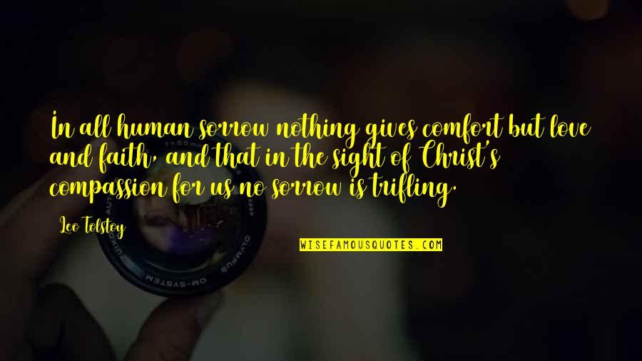 Tolstoy Quotes By Leo Tolstoy: In all human sorrow nothing gives comfort but
