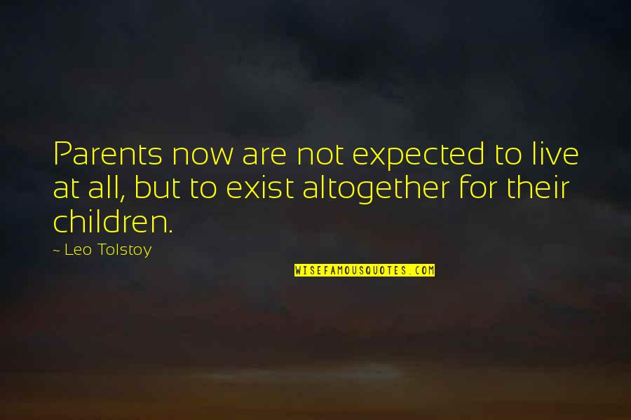 Tolstoy Quotes By Leo Tolstoy: Parents now are not expected to live at