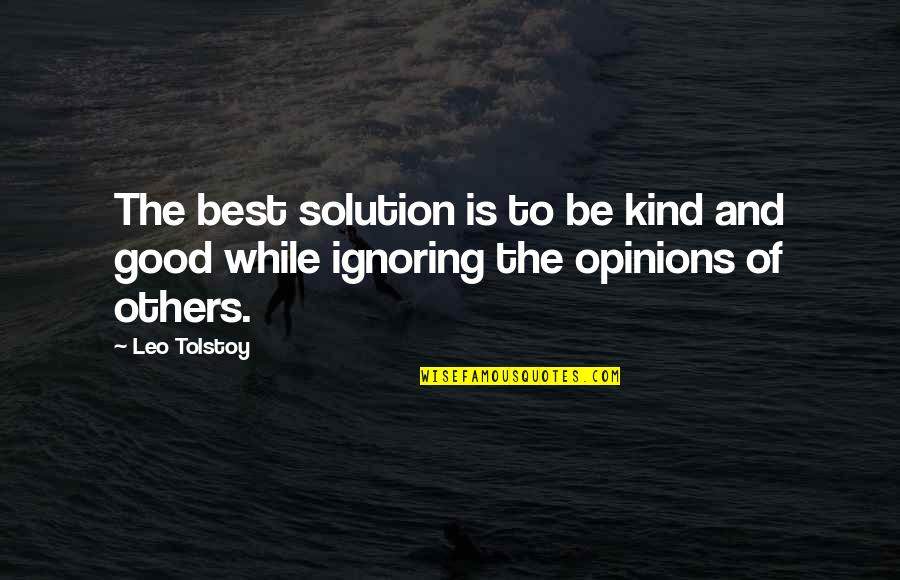 Tolstoy Quotes By Leo Tolstoy: The best solution is to be kind and