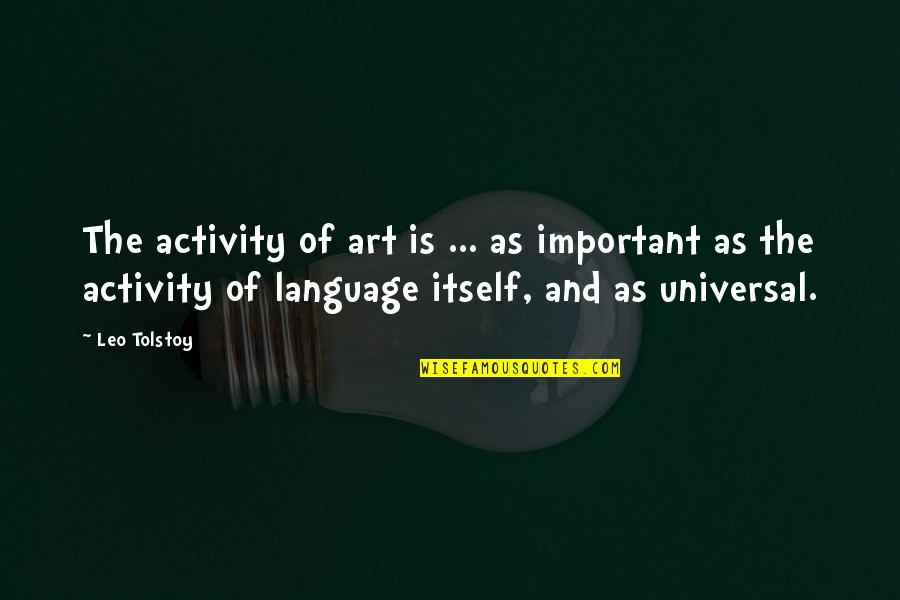 Tolstoy Quotes By Leo Tolstoy: The activity of art is ... as important