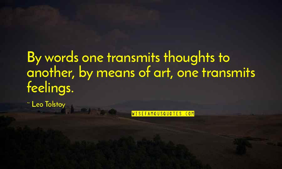 Tolstoy Quotes By Leo Tolstoy: By words one transmits thoughts to another, by