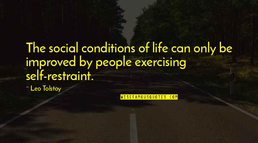 Tolstoy Quotes By Leo Tolstoy: The social conditions of life can only be