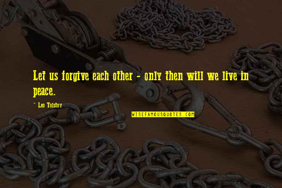 Tolstoy Quotes By Leo Tolstoy: Let us forgive each other - only then