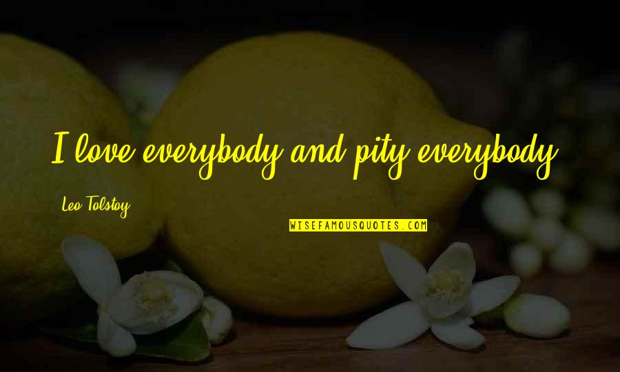 Tolstoy Quotes By Leo Tolstoy: I love everybody and pity everybody.