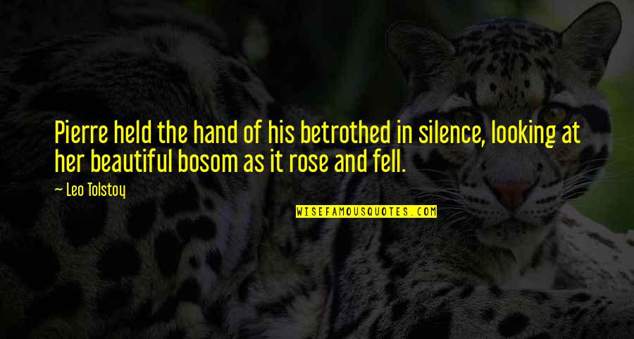Tolstoy Quotes By Leo Tolstoy: Pierre held the hand of his betrothed in
