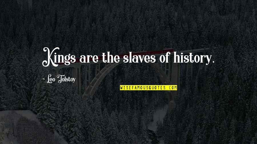 Tolstoy Quotes By Leo Tolstoy: Kings are the slaves of history.