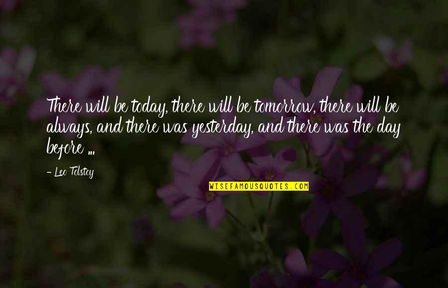 Tolstoy Quotes By Leo Tolstoy: There will be today, there will be tomorrow,