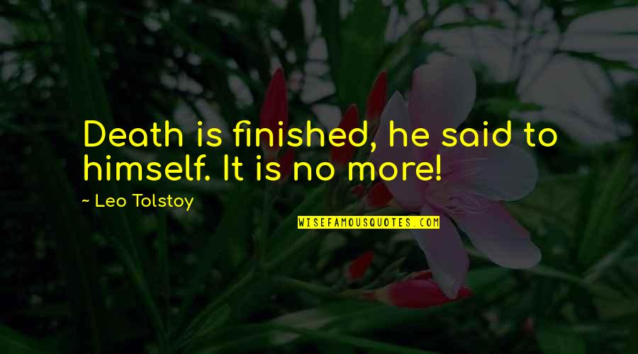 Tolstoy Quotes By Leo Tolstoy: Death is finished, he said to himself. It