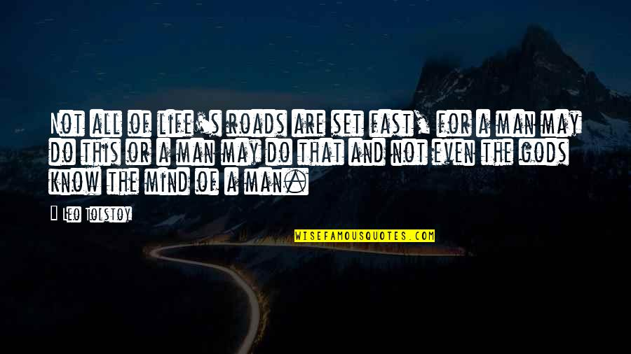 Tolstoy Quotes By Leo Tolstoy: Not all of life's roads are set fast,