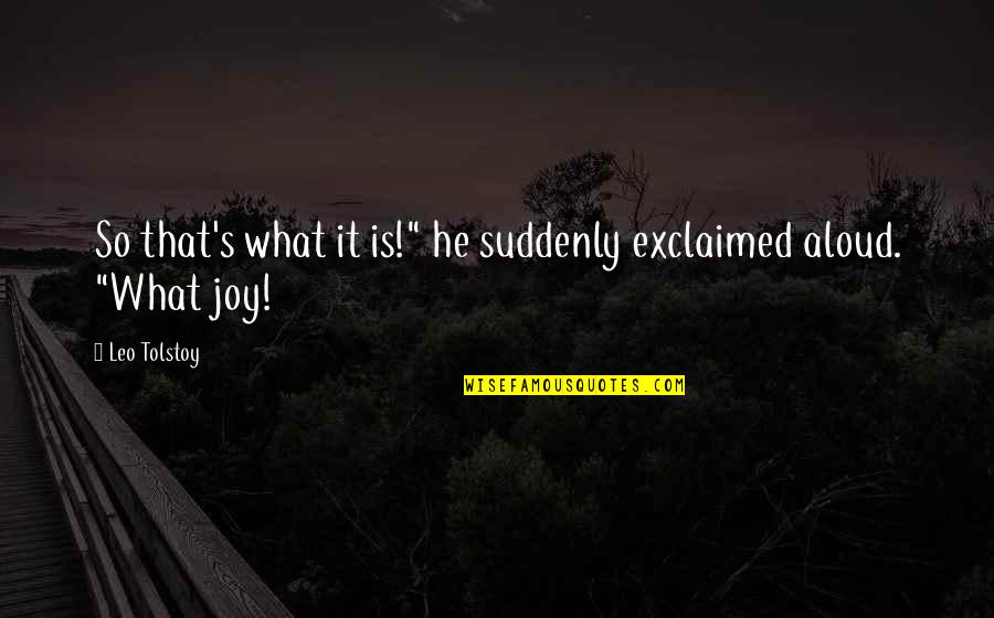 "Tolstoy Quotes By Leo Tolstoy: So that's what it is!"" he suddenly exclaimed"