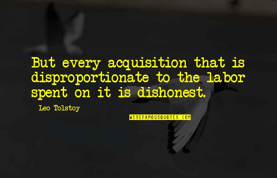 Tolstoy Quotes By Leo Tolstoy: But every acquisition that is disproportionate to the