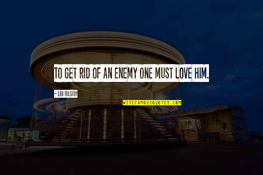 Tolstoy Quotes By Leo Tolstoy: To get rid of an enemy one must