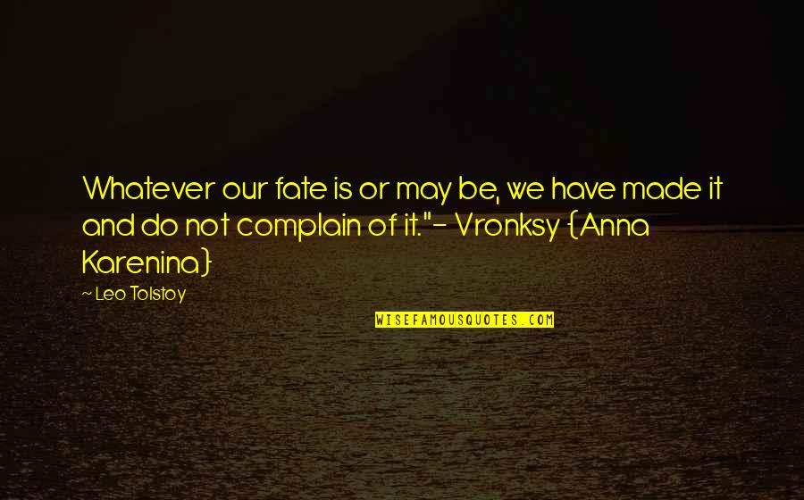 Tolstoy Quotes By Leo Tolstoy: Whatever our fate is or may be, we
