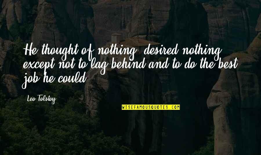 Tolstoy Quotes By Leo Tolstoy: He thought of nothing, desired nothing, except not